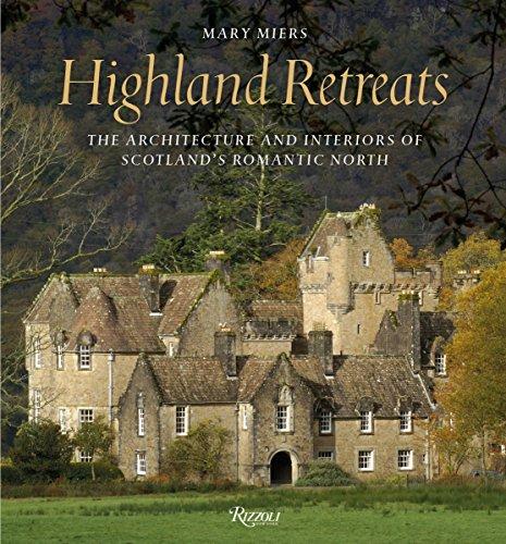 Highland Retreats: The Architecture and Interiors of Scotland's Romantic...