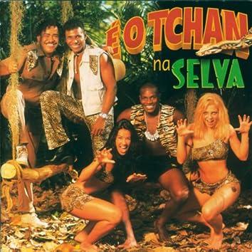 E O Tchan Na Selva