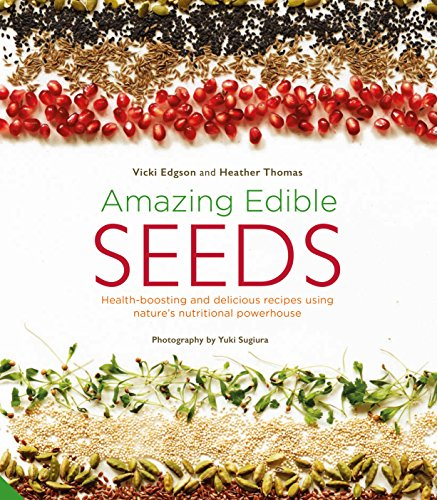 Amazing Edible Seeds: Health-boosting and delicious recipes using nature's nutritional powerhouse