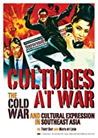 Cultures at War: The Cold War and Cultural Expression in Southeast Asia (Studies on Southeast Asia) by Unknown(2010-07-08)