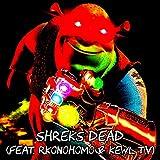 Shreks Dead (feat. RkoNoHomo & Kewl TV) [Explicit]