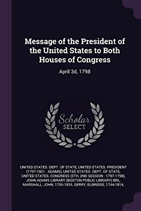 Message of the President of the United States to Both Houses of Congress: April 3d, 1798