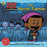 I Am Harriet Tubman (Xavier Riddle and the Secret Museum)