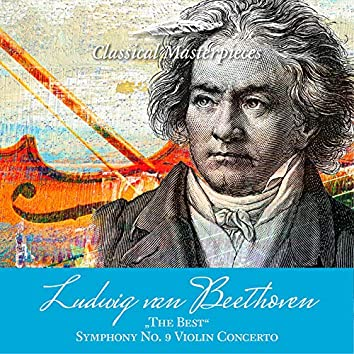 """Ludwig van Beethoven """"The Best"""" Sinfonie No. 9, Violinconcerto (Classical Masterpieces)"""