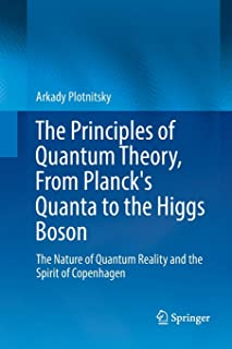 The Principles of Quantum Theory, From Planck's Quanta to the Higgs Boson: The Nature of Quantum Reality and the Spirit of...