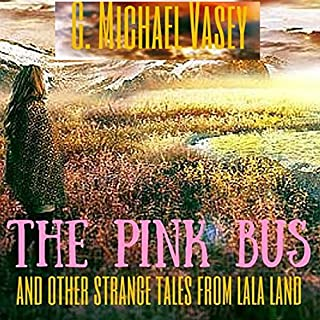 The Pink Bus and Other Strange Tales from Lala Land                   By:                                                                                                                                 G. Michael Vasey                               Narrated by:                                                                                                                                 Lorraine Ansell                      Length: 1 hr and 22 mins     6 ratings     Overall 3.2