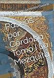 Paseos por Córdoba Tomo I La Mezquita