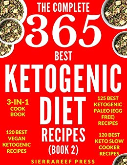 KETOGENIC DIET: KETOGENIC RECIPES: 365 MOST DELICIOUS KETOGENIC DIET RECIPES (keto, keto diet, ketogenic eating, ketogenic cooking, vegan keto, keto slow cooker, keto paleo, paleo, low carb, healthy) by [SierraReef Press]