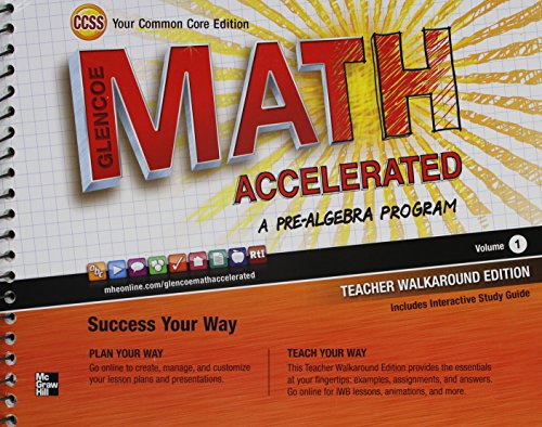 Glencoe Math Accelerated, A Pre-Algebra Program Volume 1 Teacher Walkaround Edition, Common Core Edition