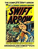 The Complete Swift Arrow: Gwandanaland Comics #1274 --- The Thrilling Adventures of the Peace-Loving Warrior -- The Lone Rider's Redskin Brother -- His Full series from Lone Rider & Swift Arrow