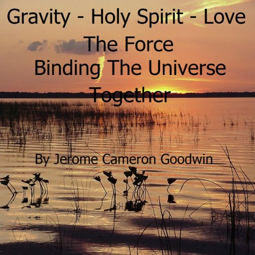 Gravity - Holy Spirit - Love - The Force Binding the Universe Together audiobook cover art