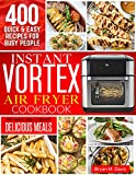 Instant Vortex Air Fryer Cookbook: 400 Quick & Easy Recipes For Busy People | Fry, Bake, Grill & Roast Delicious Meals