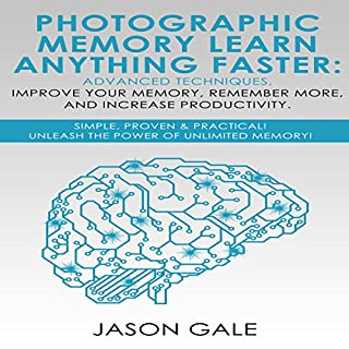 Photographic Memory     Learn Anything Faster Advanced Techniques, Improve Your Memory, Remember More, and Increase Productivity: Simple, Proven, & Practical, Unleash the Power of Unlimited Memory!              By:                                                                                                                                 Jason Gale                               Narrated by:                                                                                                                                 Lukas Arnold                      Length: 1 hr and 57 mins     33 ratings     Overall 4.7