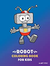 Robot Coloring Book For Kids: 50 Colouring Pages Easy For Beginners, Boys And Girls, Kids, Baby And Toddlers Ages 1-4, 4-8, 9-12, Fun Activity And Gift For Kindergarten, Kids Of Any Age, All Ages