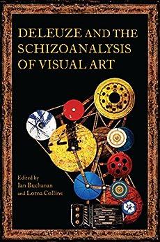 Deleuze and the Schizoanalysis of Visual Art (Schizoanalytic Applications) by [Ian Buchanan, Lorna Collins]