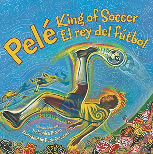 Compare Textbook Prices for Pele, King of Soccer/Pele, El Rey del Futbol: Bilingual Spanish-English Children's Book Illustrated Edition ISBN 9780061227806 by Brown, Monica,Gutierrez, Rudy
