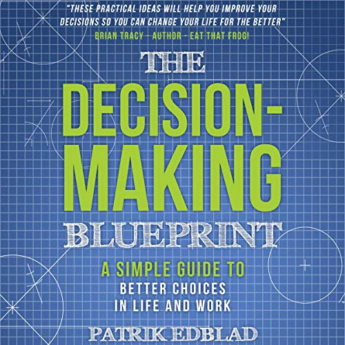 The Decision-Making Blueprint: A Simple Guide to Better Choices in Life and Work Titelbild