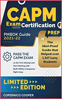 CAPM Exam Certification Prep [Pmbok Guide 2021-22: The Idiot-Proof Guide that Helped over 1,347 Lazy Students Pass the CAP...
