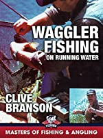 Waggler Fishing on Running Water - Clive Branson (Master of Fishing & Angling)