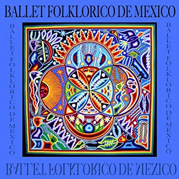 Ballet Folklorico de México (feat. Directora General Y Coreografa: Amalia Hernandez, Cordinator Musical: Ramon Noble, Supervisor General: Celestino Gorostiza)