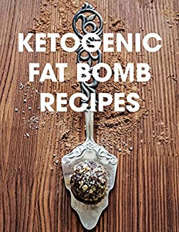 Ketogenic Fat Bomb Recipes: A Ketogenic Cookbook with 20 Paleo Ketogenic Recipes For Fast Weight Loss by [Nom Foodie]