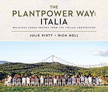 The Plantpower Way  Italia  Delicious Vegan Recipes from the Italian Countryside  A Cookbook