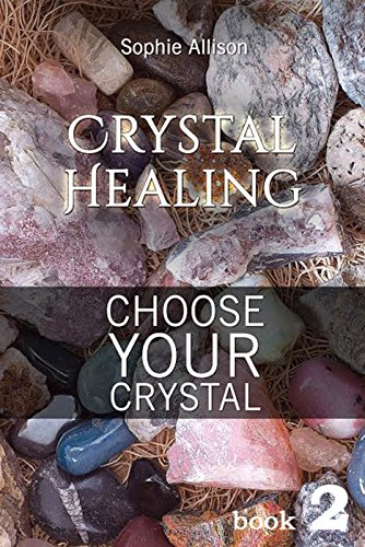 Crystal Healing: Choose Your Crystal (Find Your Talisman or Amulet) (Crystals Book...