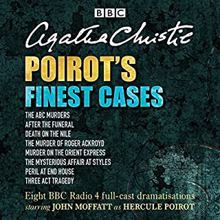 Poirot's Finest Cases     Eight Full-Cast BBC Radio Dramatisations              Written by:                                                                                                                                 Agatha Christie                               Narrated by:                                                                                                                                 Full Cast,                                                                                        John Moffat                      Length: 15 hrs and 37 mins     42 ratings     Overall 4.6