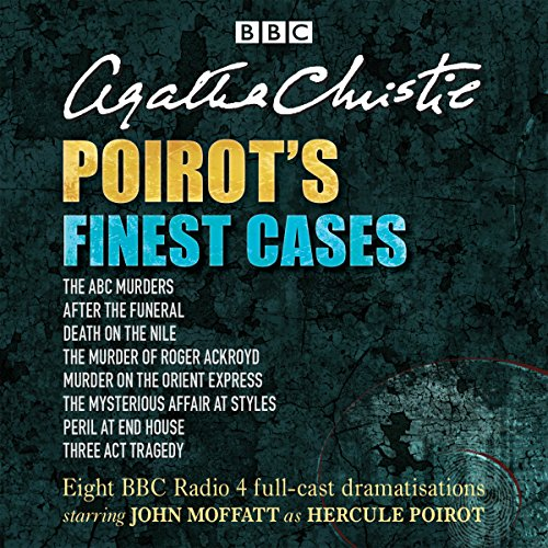 Poirot's Finest Cases     Eight Full-Cast BBC Radio Dramatisations              By:                                                                                                                                 Agatha Christie                               Narrated by:                                                                                                                                 Full Cast,                                                                                        John Moffat                      Length: 15 hrs and 37 mins     1,426 ratings     Overall 4.8