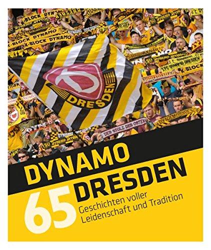 Dynamo Dresden - 65 Geschichten: voller Leidenschaft und Tradition
