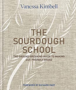 The Sourdough School: The ground-breaking guide to making gut-friendly bread (English Edition) di [Vanessa Kimbell]