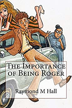 The Importance of Being Roger by [Raymond M Hall]