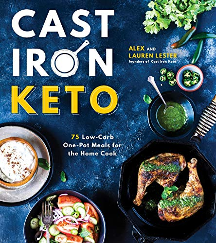 Cast Iron Keto: 75 Low-Carb One Pot Meals for the Home Cook