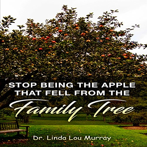 Stop Being The Apple That Fell From The Family Tree: Instead, Exceed the Tree audiobook cover art