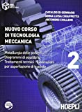 Nuovo corso di tecnologia meccanica. Metallurgia delle polveri. Diagrammi di equlibrio. Trattamenti termici... Per le Scuole superiori: 2