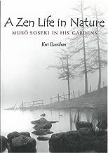 A Zen Life in Nature: Musô Soseki in His Gardens (Michigan Monograph Series in Japanese Studies)