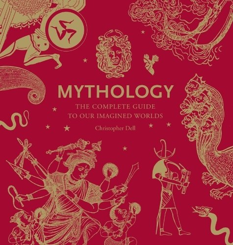 Mythology: The Complete Guide to Our Imagined Worlds by Dell, Christopher(September 30, 2012) Hardcover