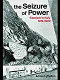 The Seizure of Power: Fascism in Italy, 1919-1929 (Totalitarianism Movements and Political Religions)