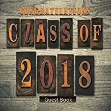Congratulations Class Of 2018 Guest Book: Congratulatory Message Book With Motivational Quote And Gift Log Memory Year Boo...