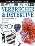 Verbrecher & Detektive: Die faszinierende Arbeit von Kriminalisten - Elisabeth Erpf