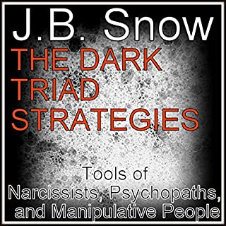 The Dark Triad Strategies     Tools of Narcissists, Psychopaths, and Manipulative People              By:                                                                                                                                 J. B. Snow                               Narrated by:                                                                                                                                 Pete Beretta                      Length: 26 mins     9 ratings     Overall 4.2
