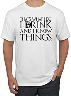 That's What I Do I Drink and I Know Things Men's T Shirt GOT Tyrion Graphic Thrones Drinking Tee