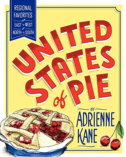 Image of United States of Pie: Regional Favorites from East to West and North to South