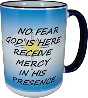 NO FEAR GOD IS HERE RECEIVE MERCY IN HIS PRESENCE