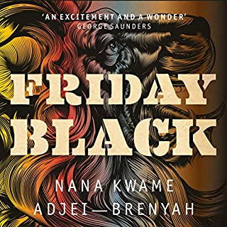 Friday Black                   By:                                                                                                                                 Nana Kwame Adjei-Brenyah                               Narrated by:                                                                                                                                 Corey Allen,                                                                                        Carra Patterson                      Length: 7 hrs and 8 mins     4 ratings     Overall 4.3