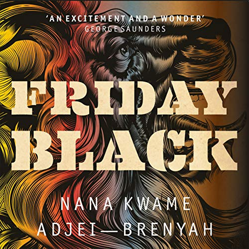 Friday Black                   By:                                                                                                                                 Nana Kwame Adjei-Brenyah                               Narrated by:                                                                                                                                 Corey Allen,                                                                                        Carra Patterson                      Length: 7 hrs and 8 mins     9 ratings     Overall 4.8