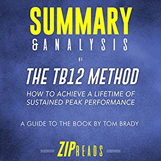 Summary & Analysis of The TB12 Method: A Guide to the Book by Tom Brady                   By:                                                                                                                                 ZIP Reads                               Narrated by:                                                                                                                                 Michael London Anglado                      Length: 40 mins     Not rated yet     Overall 0.0