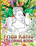 Frida Kahlo Coloring Book: The Perfection Coloring Books For Adult Activity Book Lover Gifts