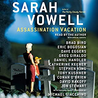 Assassination Vacation                   By:                                                                                                                                 Sarah Vowell                               Narrated by:                                                                                                                                 Conan O'Brien,                                                                                        Stephen King,                                                                                        Dave Eggers,                   and others                 Length: 7 hrs and 19 mins     3,200 ratings     Overall 4.2