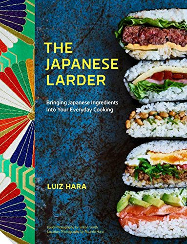 The Japanese Larder: Bringing Japanese Ingredients into Your Everyday Cooking (English Edition)